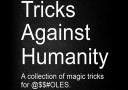 tour de magie : Tricks Against Humanity